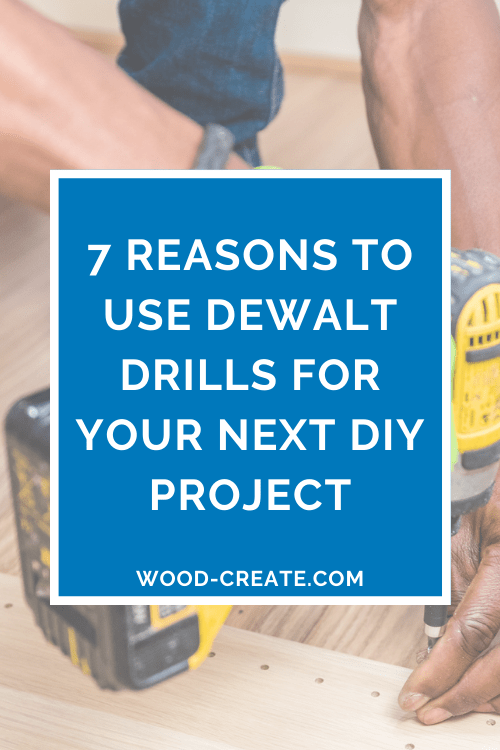 7 reasons to use DeWalt drills for your next DIY project