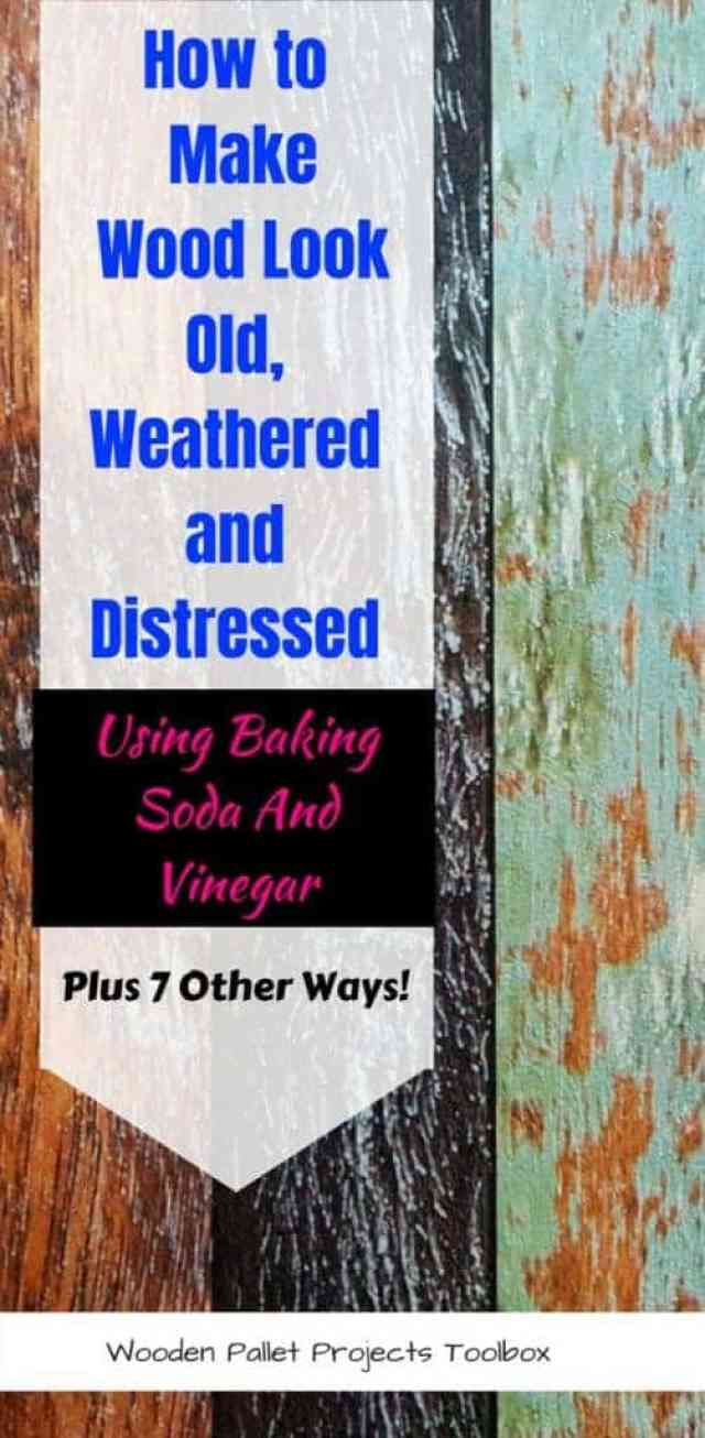 How to Make Wood Look Old, Weathered and Distressed using baking soda and vinegar