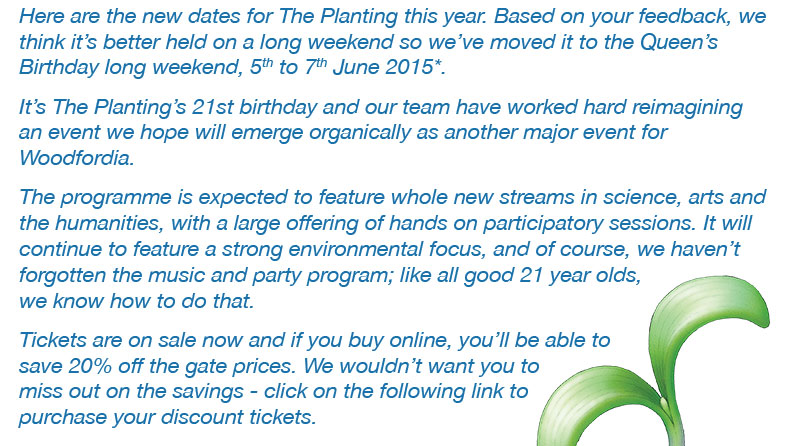 It is The Plantings 21st birthday and our team have worked hard reimagining an event we hope will emerge organically as another major event for Woodfordia. The new dates for The Planting this year is the Queens Birthday long weekend, 5th to 7th June 2015