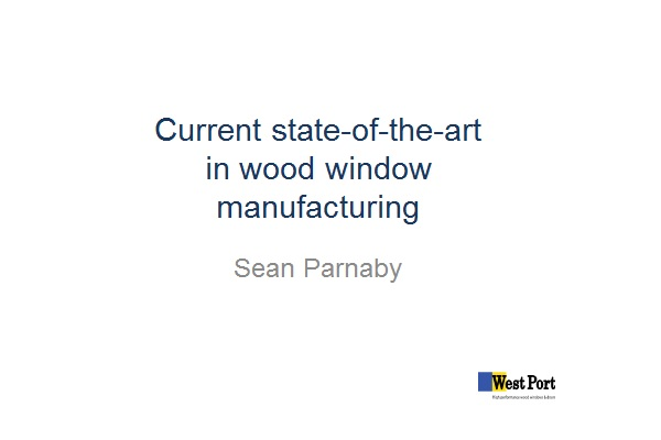 Title of Sean Parnaby's presentation. State of the art in wood window manufaacture