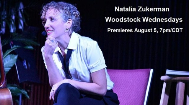 Natalia Zukerman | Woodstock Wednesdays | Premieres August 5, 2020, 7pm/CDT