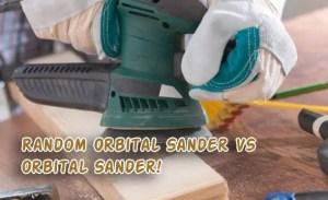 Random Orbital Sander VS Orbital Sander