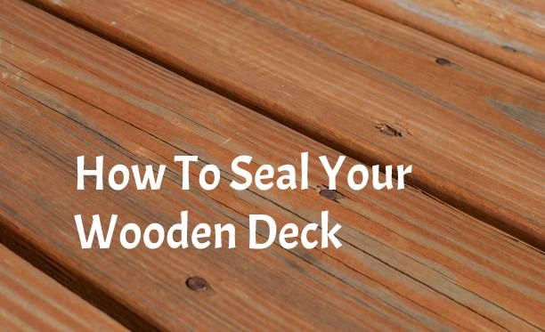 How To Seal Your Wooden Deck