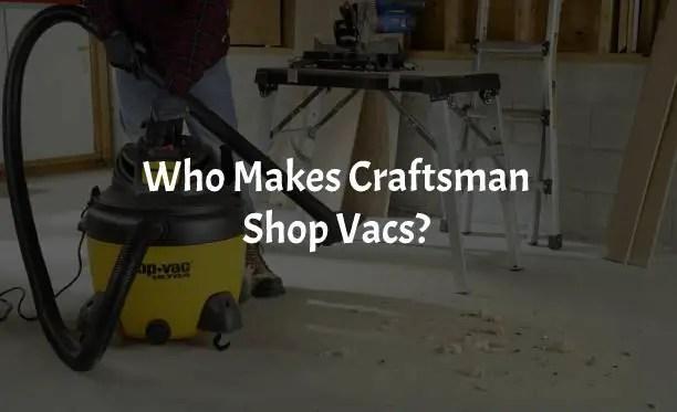 Who Makes Craftsman Shop Vacs