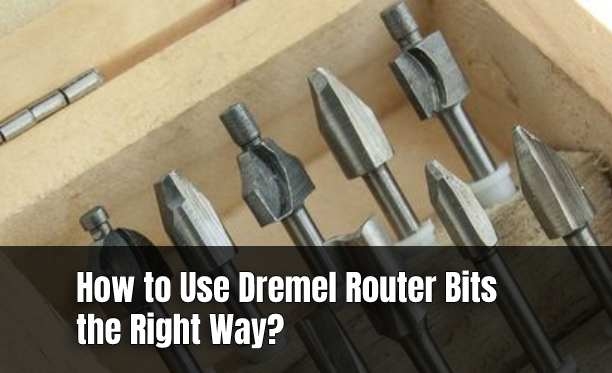 How to Use Dremel Router Bits the Right Way