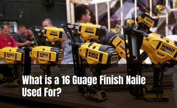 What is a 16 Guage Finish Nailer Used For?
