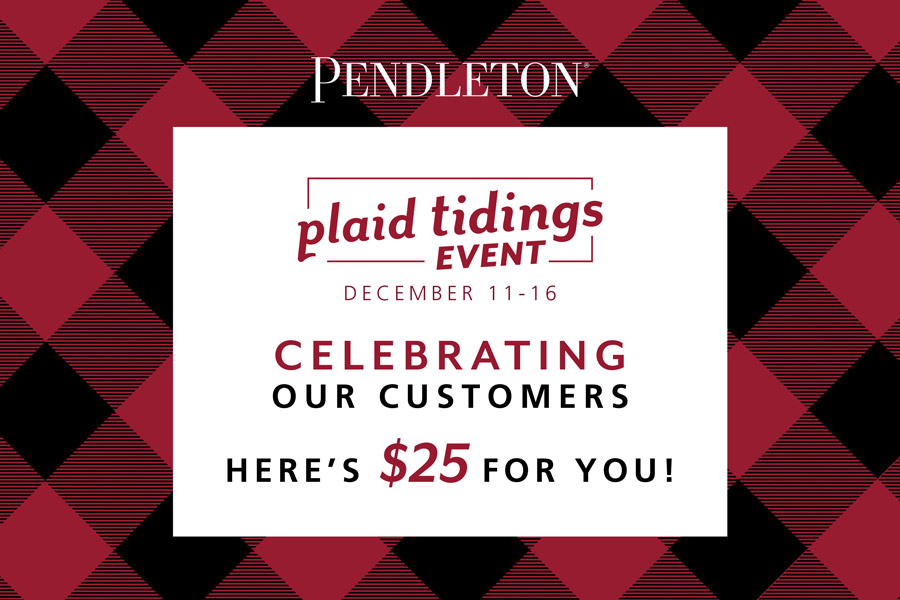 Graphic that says, Plaid Tidings Event, December 11 through 16. Celebrating our customers - here's $25 for you!