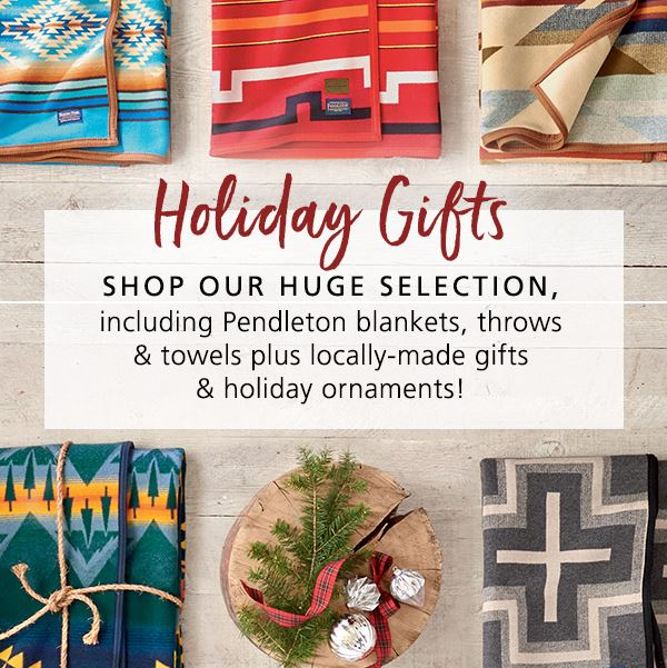 "Graphic of folded blankets, with the words ""Holiday Gifts - Shop our huge selection including pendleton blankets, throws & towels plus locally made gifts & holiday ornaments!"""