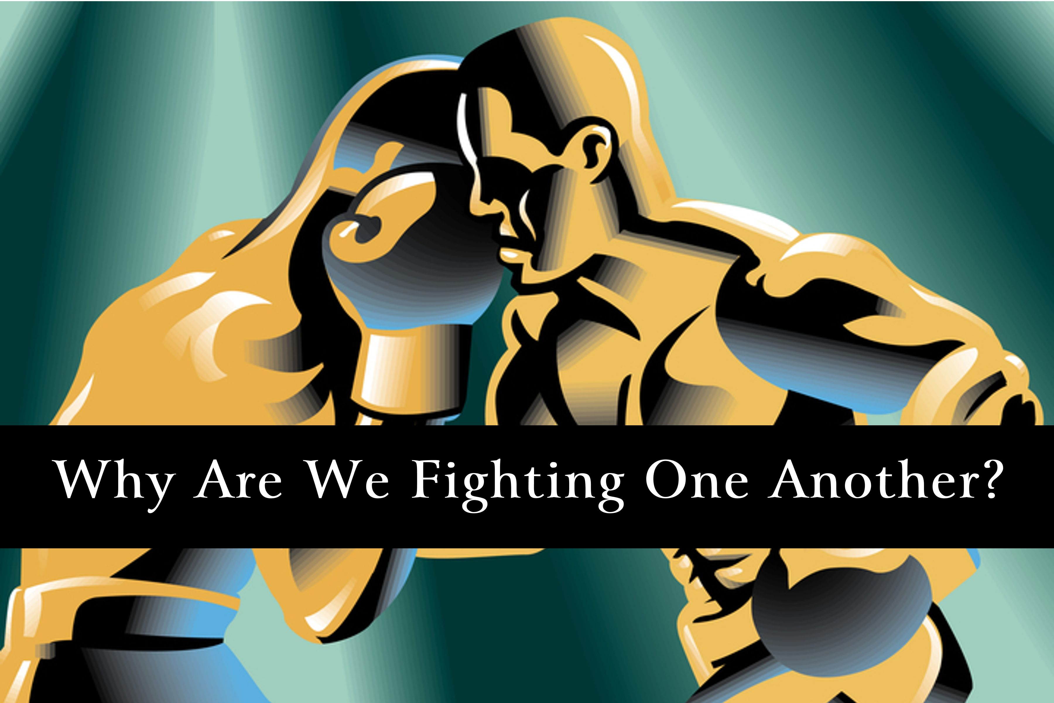 Why Are We Fighting One Another Word For Life Says