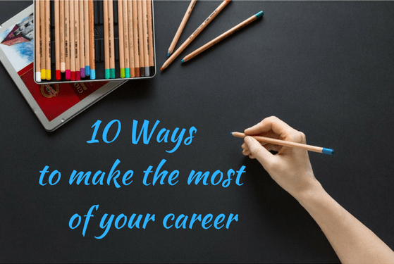 10 Ways to make the most of your career
