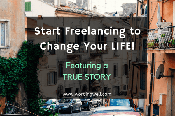 Start Freelancing to Change Your LIFE! (Featuring a TRUE ...
