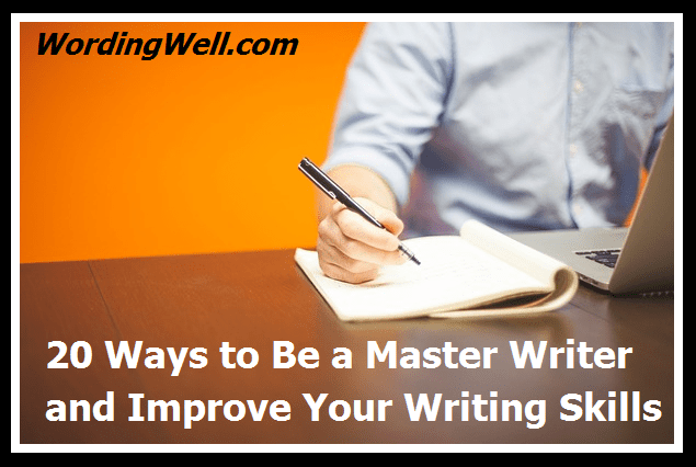 20 Ways to Be a Master Writer and Improve Your Writing Skills