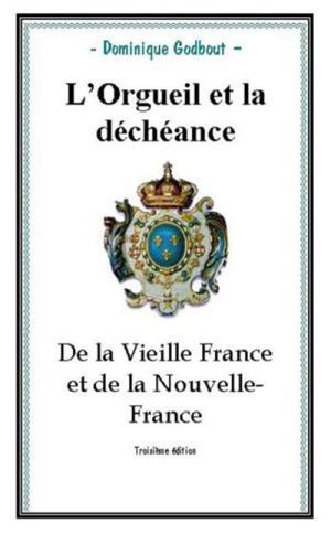 L'orgueil et la déchéance de la vieille France et de la Nouvelle-France