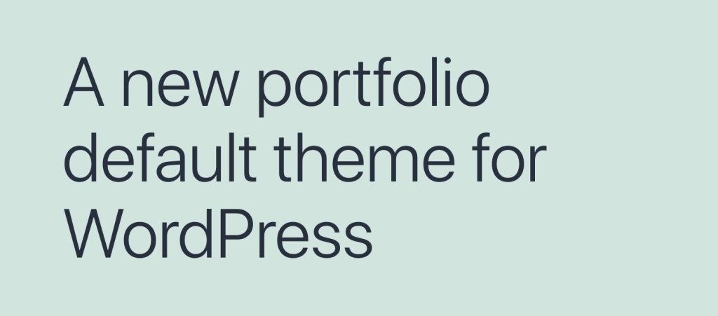 A screenshot of the large text block pattern, with the text: A new portfolio default theme for WordPress.