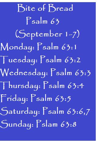 Bite of Bread (Sept. 1-7) Psalm 63