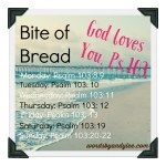 Bite of Bread: God Loves You Psalm 103