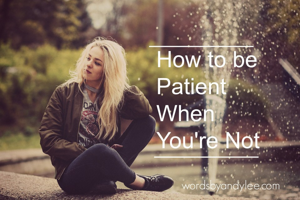 How to be Patient when You're Not
