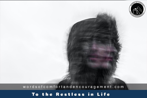 To the Restless in Life