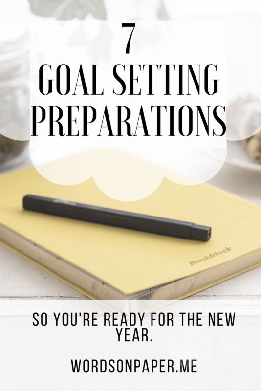 Have goals in the New Year? Use these 7 goal setting preparations first before you make plans.