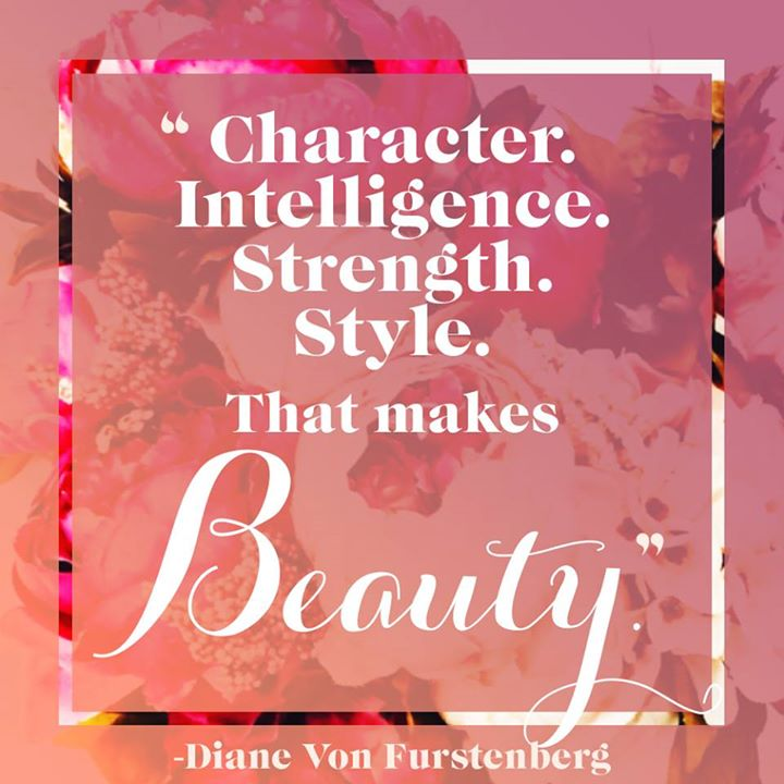 Character. Intelligence. Strength. Style. That makes beauty. - Diane Von Furstenberg