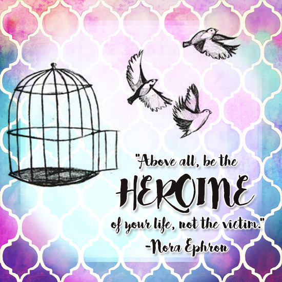 Above all, be the heroine of your life, not the victim. - Nora Ephron