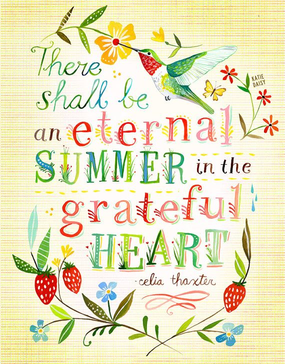 There shall be an eternal summer in the grateful heart. - Celia Thaxter