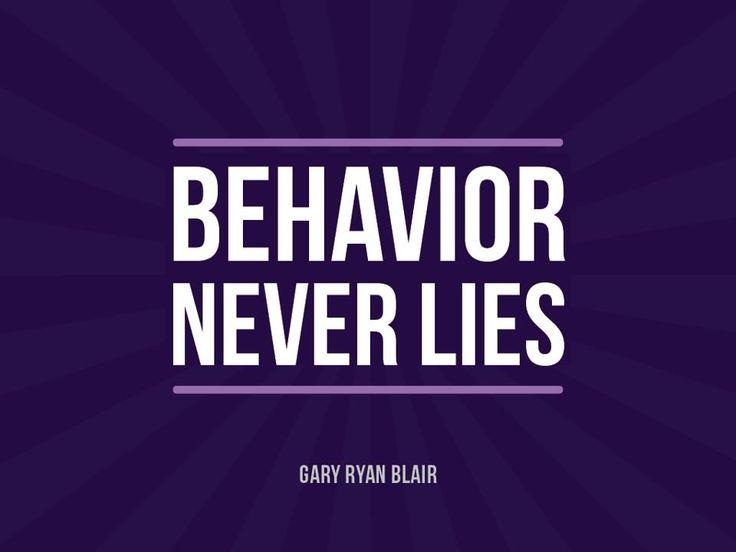 Behavior never lies. - Gary Ryan Blair