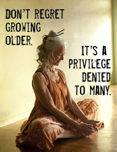 Don't regret growing older. It's a privilege denied to many.