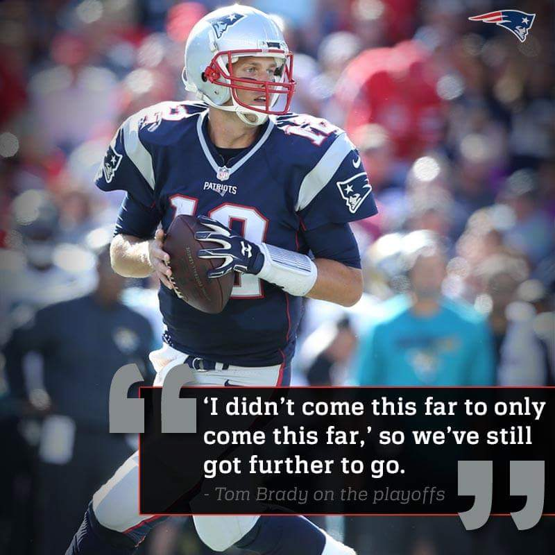 I didn't come this far to only come this far, so we've still got further to go. - Tom Brady