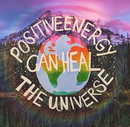Positive energy can heal the universe.