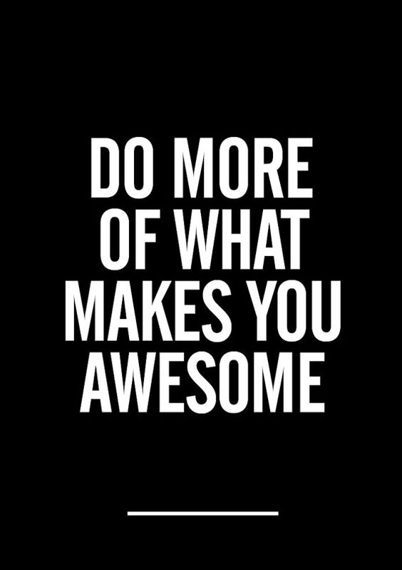 Do more of what makes you awesome.