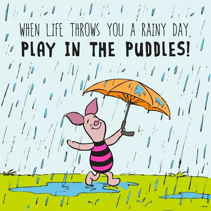 When life throws you a rainy day, play in the puddles!