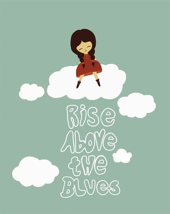 Rise above the blues.