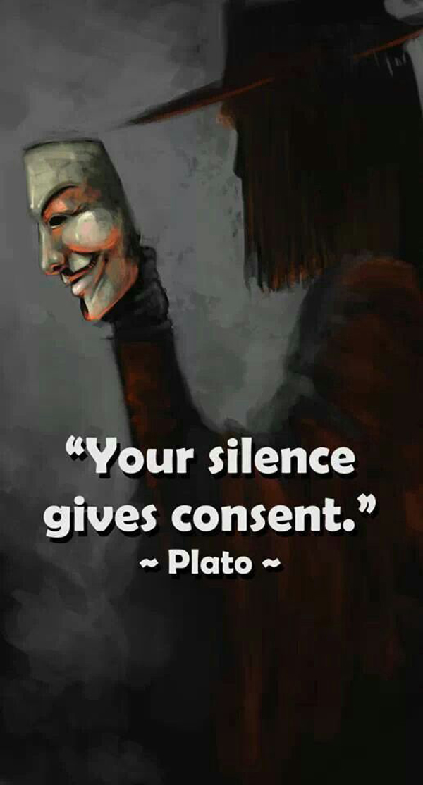 Your silence gives consent. - Plato