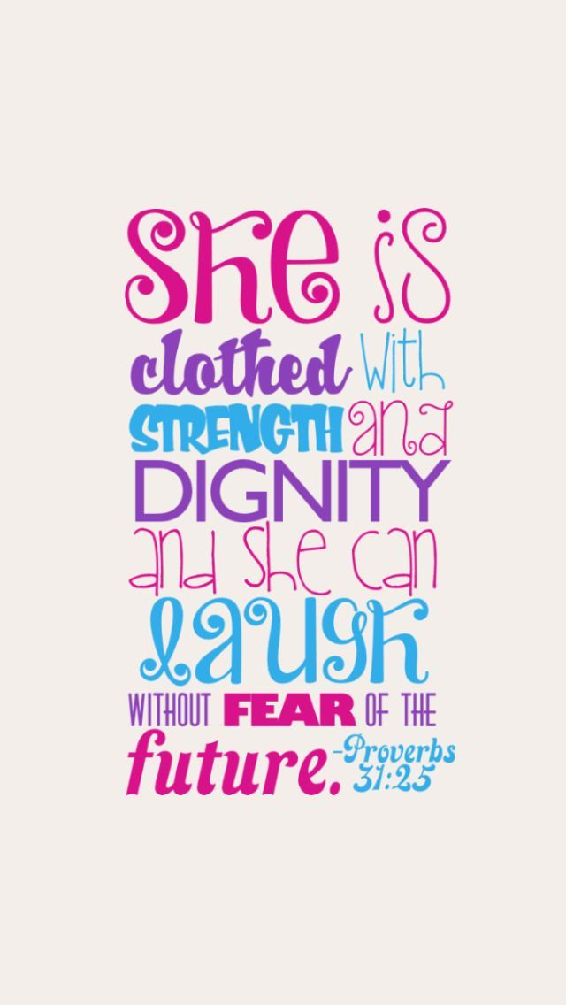 She is clothed with strength and dignity and she can laugh without fear of the future. - Proverbs 31:25
