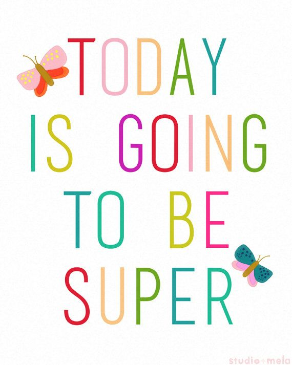Today is going to be super.