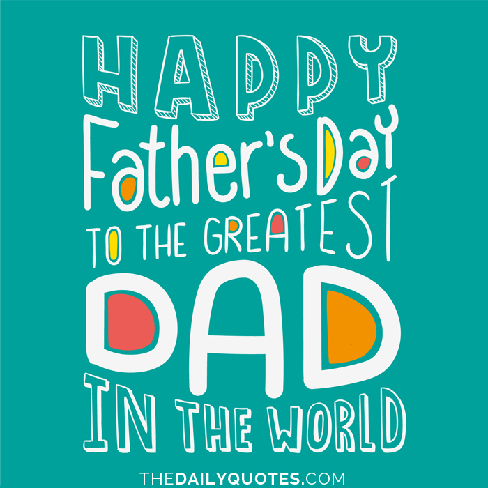 Happy Father's Day to the greatest Dad in the world.