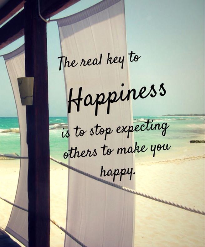 The real key to happiness is to stop expecting others to make you happy.