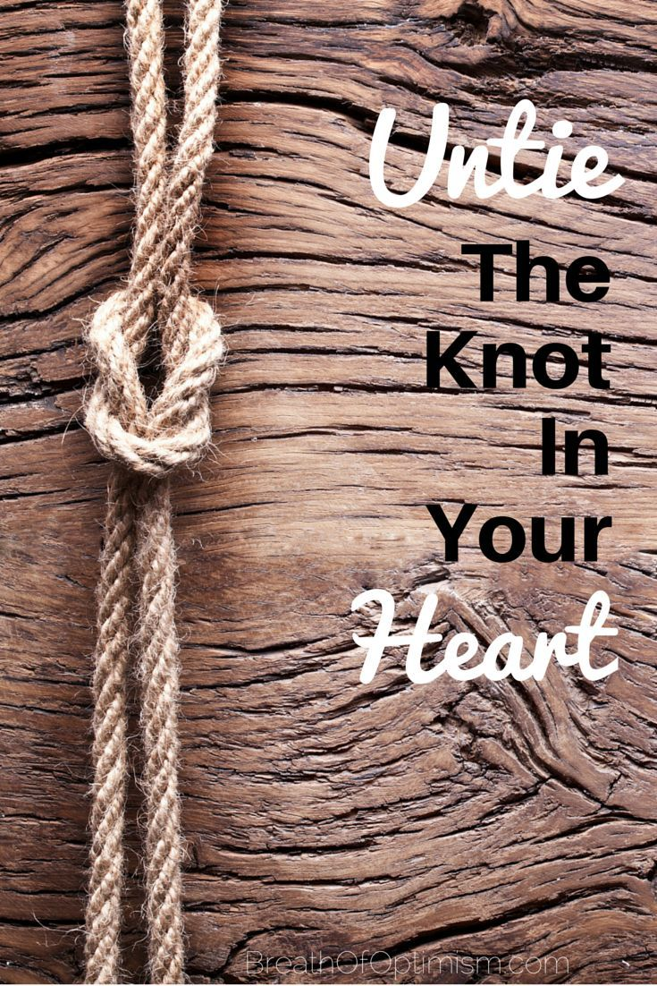 Untie the knot in your heart.