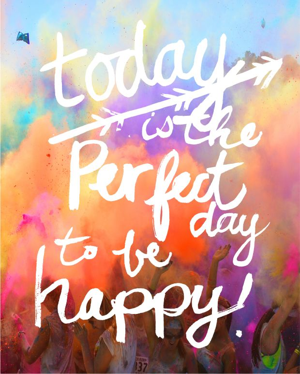 Today is the perfect day to be happy.