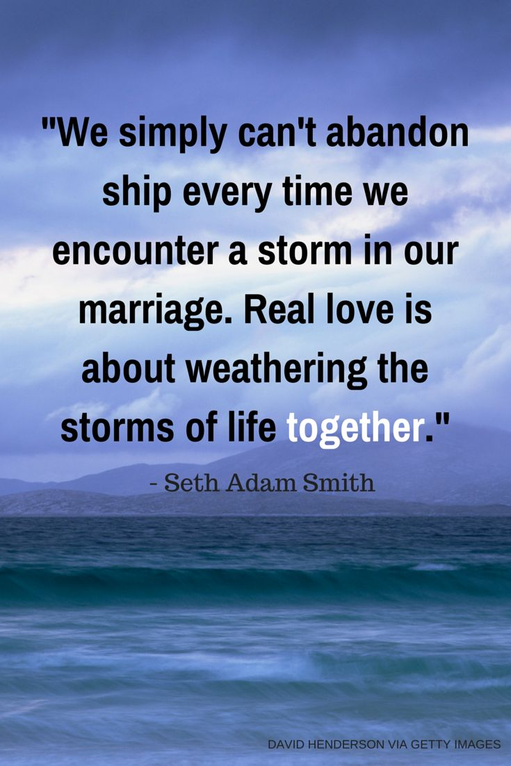 We simply can t abandon ship every time we encounter a storm in our marriage