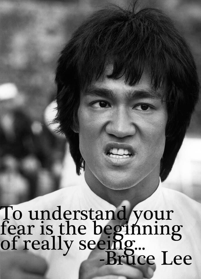 To understand your fear is the beginning of really seeing. - Bruce Lee
