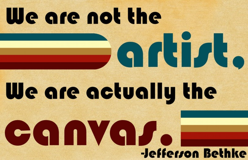 We are not the artist, we are actually the canvas. - Jefferson Bethke