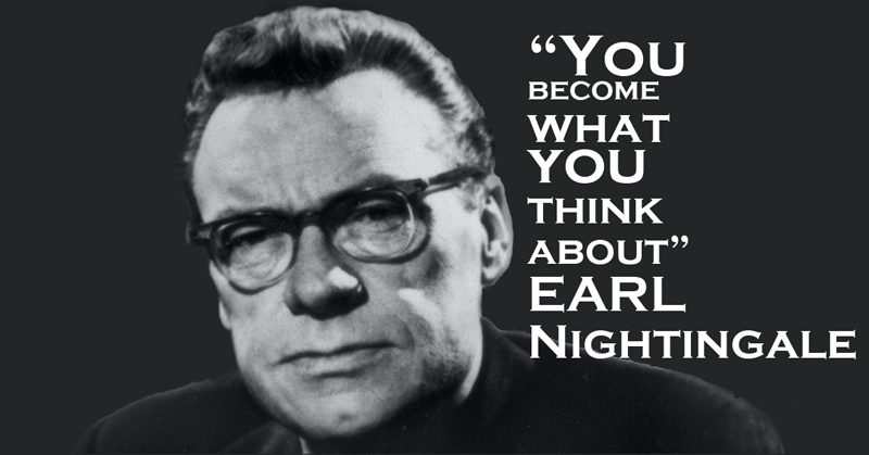 You become what you think about. - Earl Nightingale