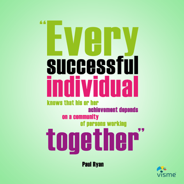 Every successful individual knows that his or her achievement depends on a community of persons working together. - Paul Ryan