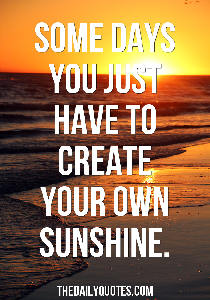 Create Your Own Sunshine Word Porn Quotes Love Quotes Life