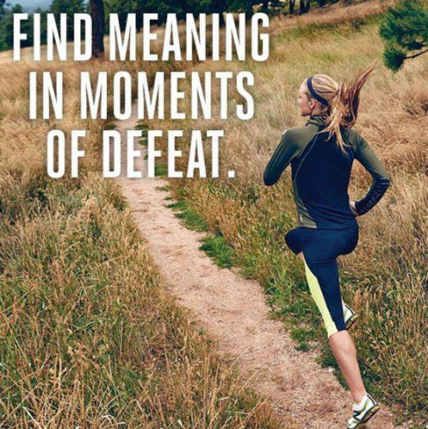 Find meaning in moments of defeat.