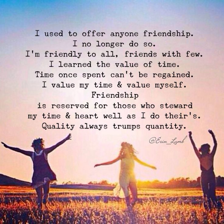 I used to offer anyone friendship. I no longer do so. I'm friendly to all, friends with few. I learned the value of time. Time once spent can't be regained. I value my time & value myself. Friendship is reserved for those who steward my time & heart well as I do their's. Quality always trumps quantity.