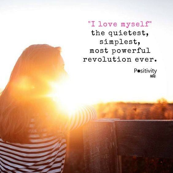 """I love myself"" the quietest, simplest, most powerful revolution ever."