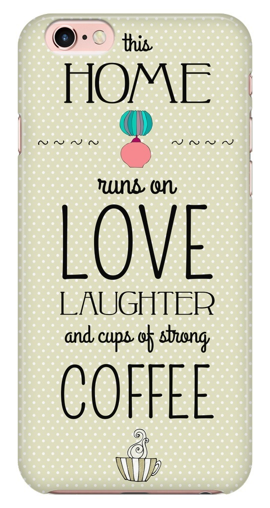 This Home Runs On Love Laughter And Cups Of Strong Coffee Morning Quotes Iphone Cases